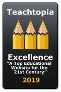 "Excellence ""A Top Educational         Website for the        21st Century""   2019 Teachtopia"